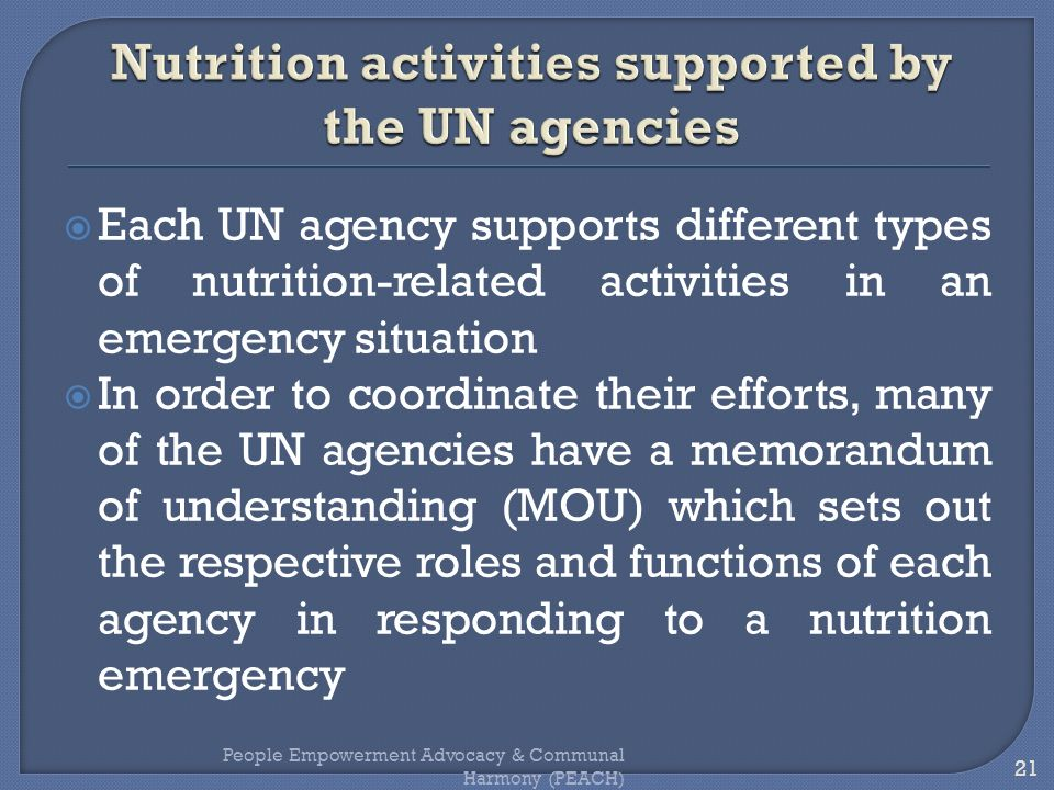 Each UN agency supports different types of nutrition-related activities in an emergency situation In order to coordinate their efforts, many of the UN