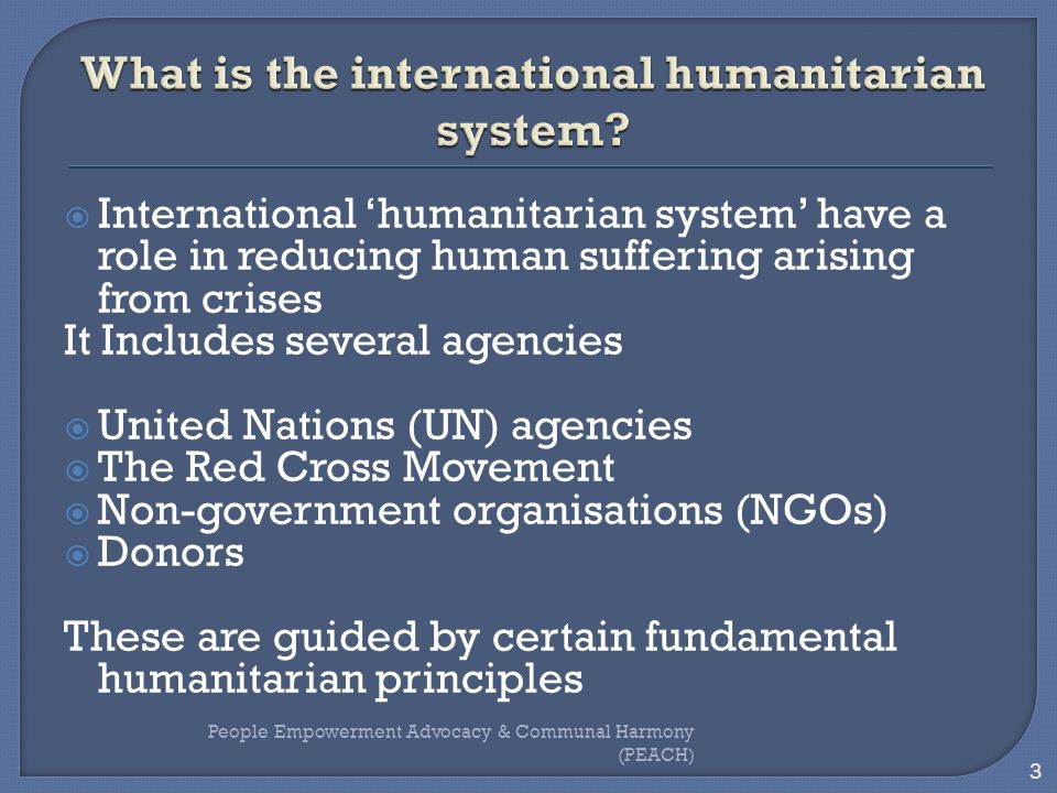 International humanitarian system have a role in reducing human suffering arising from crises It Includes several agencies United Nations (UN) agencie