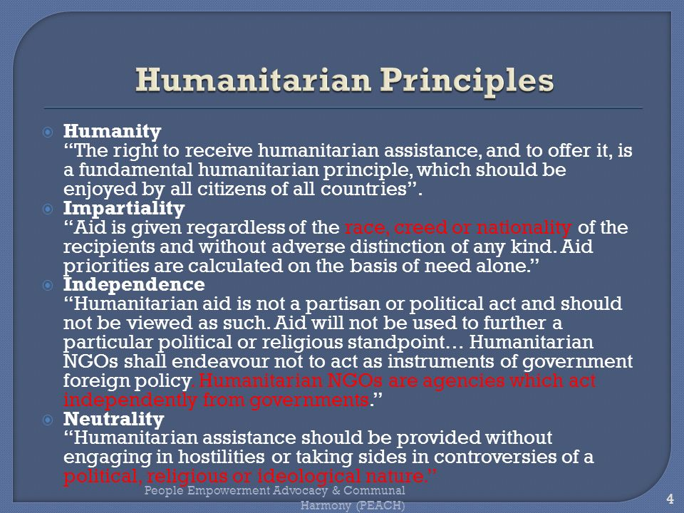 Humanity The right to receive humanitarian assistance, and to offer it, is a fundamental humanitarian principle, which should be enjoyed by all citize