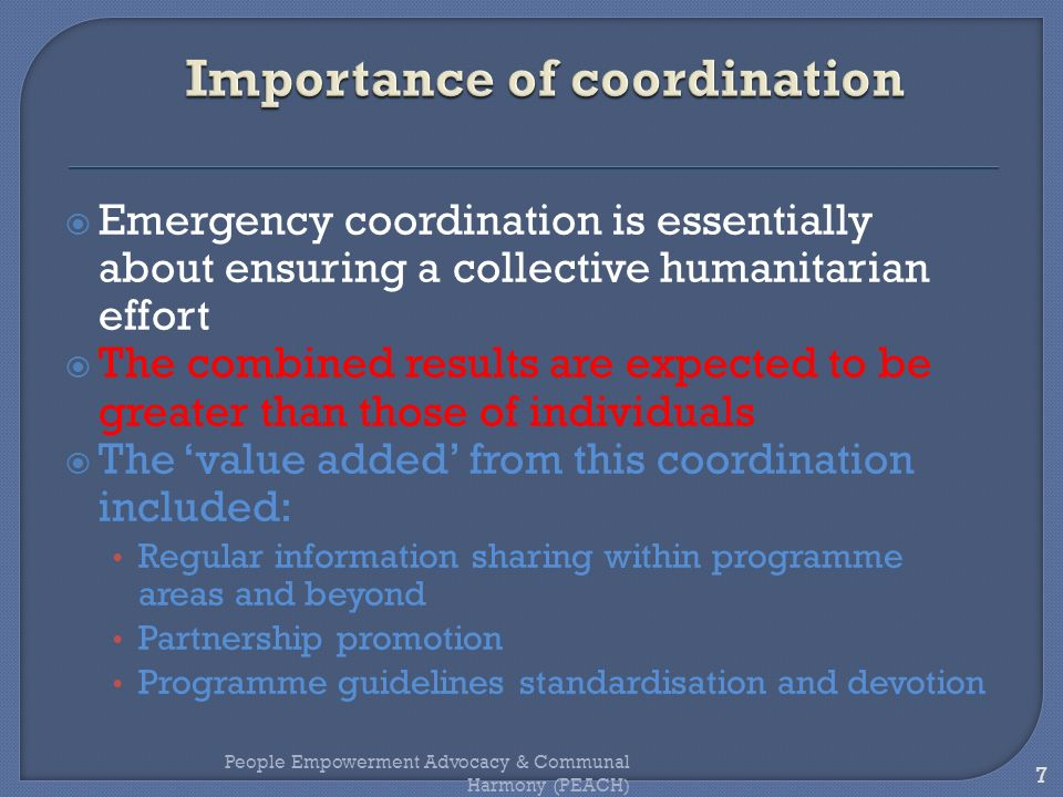 Emergency coordination is essentially about ensuring a collective humanitarian effort The combined results are expected to be greater than those of in
