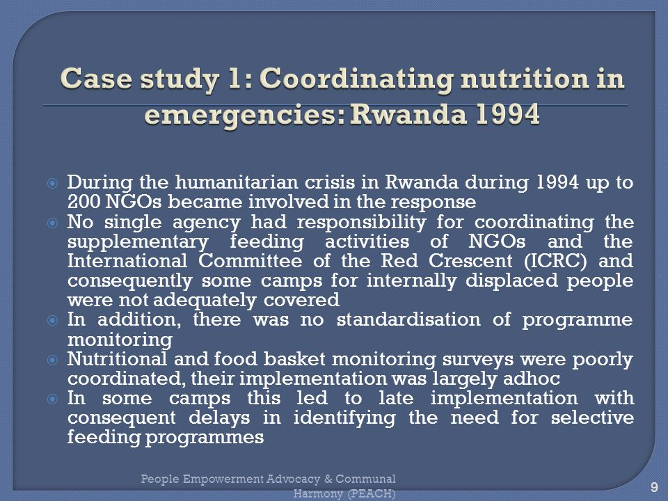 During the humanitarian crisis in Rwanda during 1994 up to 200 NGOs became involved in the response No single agency had responsibility for coordinati