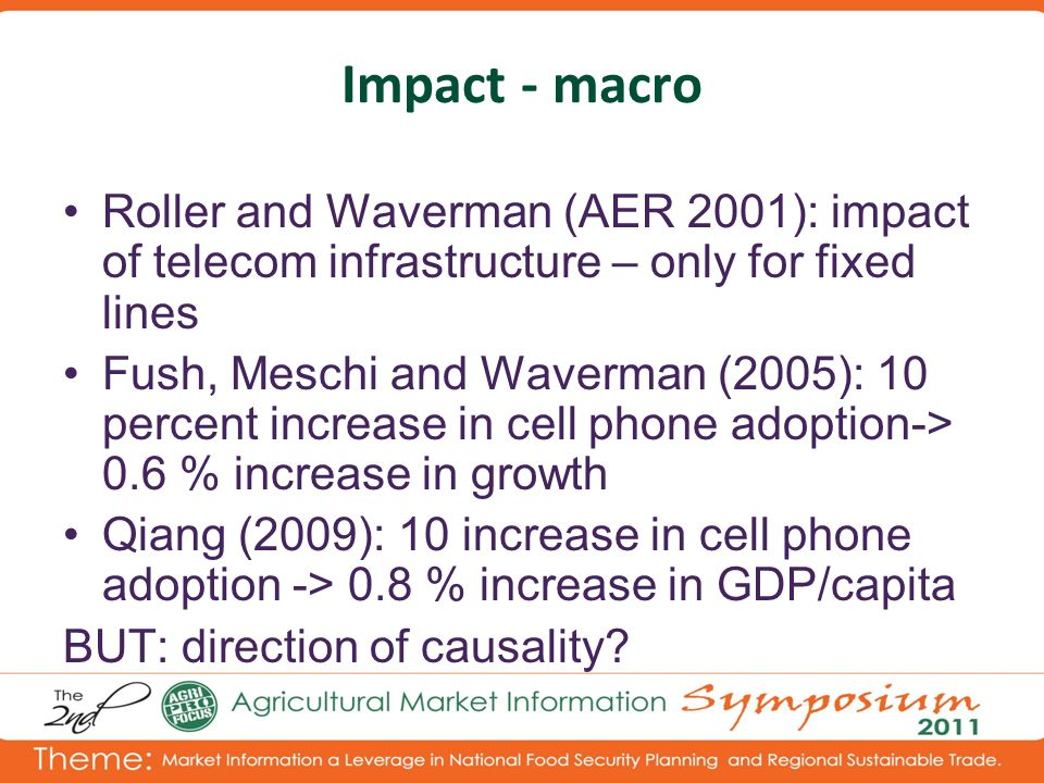Impact - macro Roller and Waverman (AER 2001): impact of telecom infrastructure – only for fixed lines Fush, Meschi and Waverman (2005): 10 percent in
