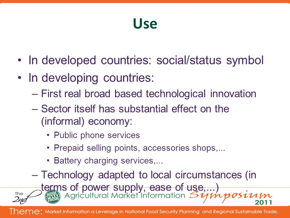 Use In developed countries: social/status symbol In developing countries: –First real broad based technological innovation –Sector itself has substant