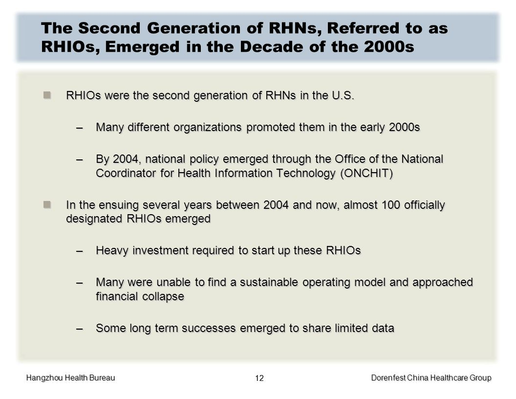 Hangzhou Health Bureau Dorenfest China Healthcare Group 12 The Second Generation of RHNs, Referred to as RHIOs, Emerged in the Decade of the 2000s RHI