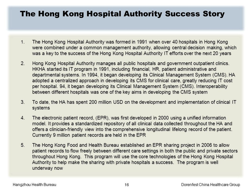 Hangzhou Health Bureau Dorenfest China Healthcare Group 16 The Hong Kong Hospital Authority Success Story 1. The Hong Kong Hospital Authority was form