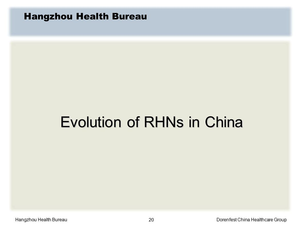 Hangzhou Health Bureau Dorenfest China Healthcare Group 20 Hangzhou Health Bureau Evolution of RHNs in China