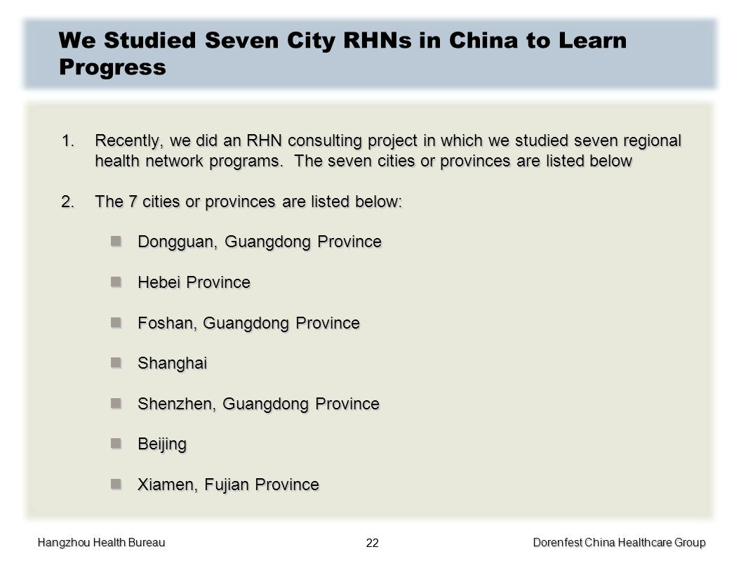 Hangzhou Health Bureau Dorenfest China Healthcare Group 22 We Studied Seven City RHNs in China to Learn Progress 1.Recently, we did an RHN consulting