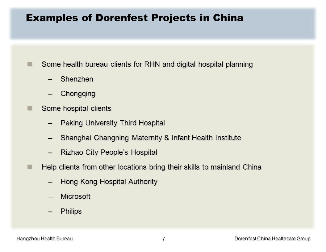 Hangzhou Health Bureau Dorenfest China Healthcare Group 7 Examples of Dorenfest Projects in China Some health bureau clients for RHN and digital hospi