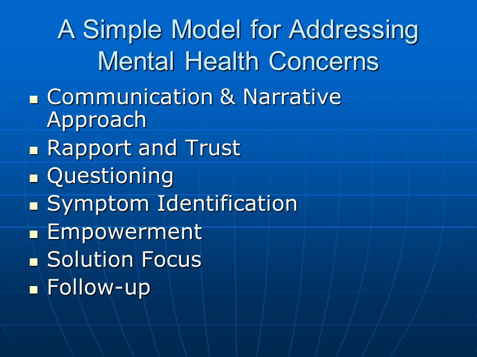 A Simple Model for Addressing Mental Health Concerns Communication & Narrative Approach Communication & Narrative Approach Rapport and Trust Rapport a