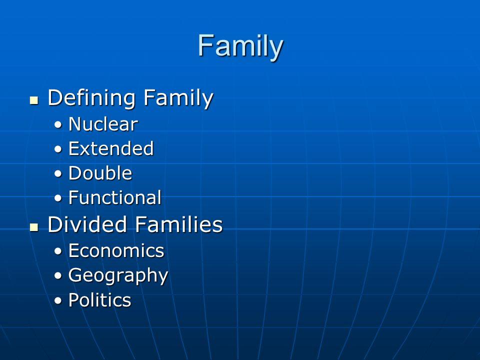 Family Defining Family Defining Family NuclearNuclear ExtendedExtended DoubleDouble FunctionalFunctional Divided Families Divided Families EconomicsEc