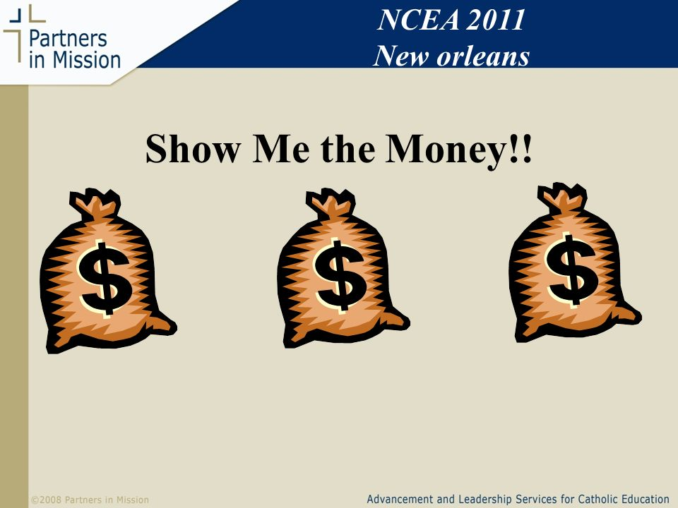Show Me the Money!! NCEA 2011 New orleans