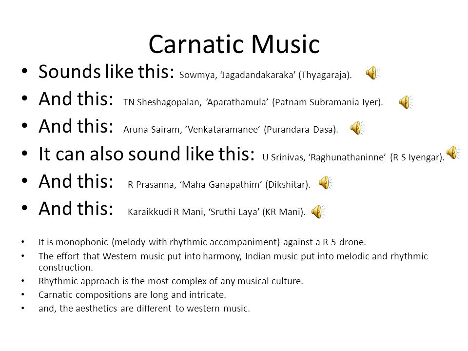 Carnatic Music Sounds like this: Sowmya, Jagadandakaraka (Thyagaraja).