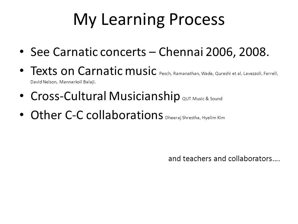 My Learning Process See Carnatic concerts – Chennai 2006, 2008.