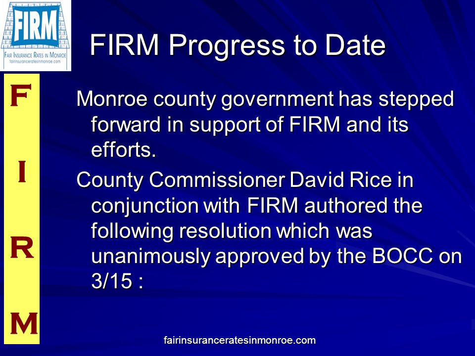 F I R M fairinsuranceratesinmonroe.com FIRM Progress to Date Monroe county government has stepped forward in support of FIRM and its efforts.