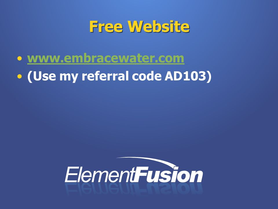 Free Website www.embracewater.com (Use my referral code AD103)