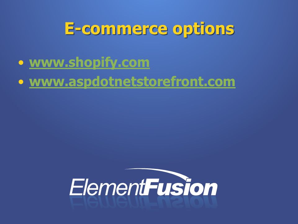E-commerce options www.shopify.com www.aspdotnetstorefront.com