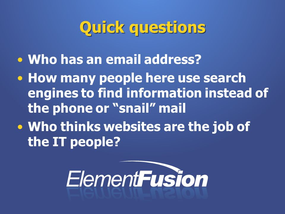Quick questions Who has an email address? How many people here use search engines to find information instead of the phone or snail mail Who thinks we