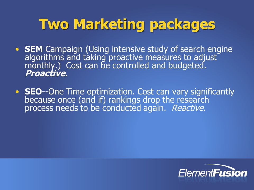 Two Marketing packages SEM Campaign (Using intensive study of search engine algorithms and taking proactive measures to adjust monthly.) Cost can be c