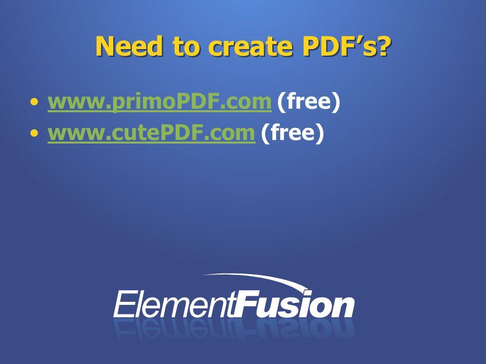 Need to create PDFs www.primoPDF.com (free)www.primoPDF.com www.cutePDF.com (free)www.cutePDF.com