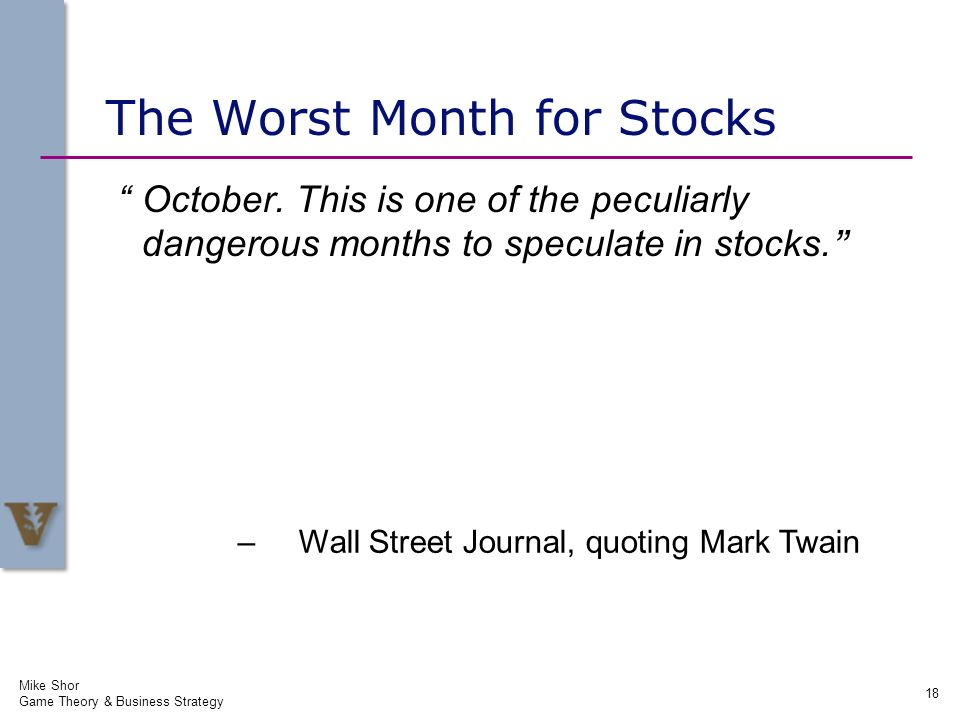 – Wall Street Journal, quoting Mark Twain The Worst Month for Stocks October. This is one of the peculiarly dangerous months to speculate in stocks. M