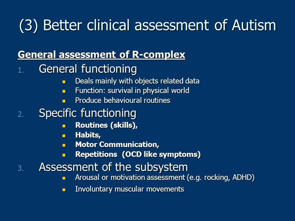 (3) Better clinical assessment of Autism General assessment of R-complex 1. General functioning Deals mainly with objects related data Deals mainly wi