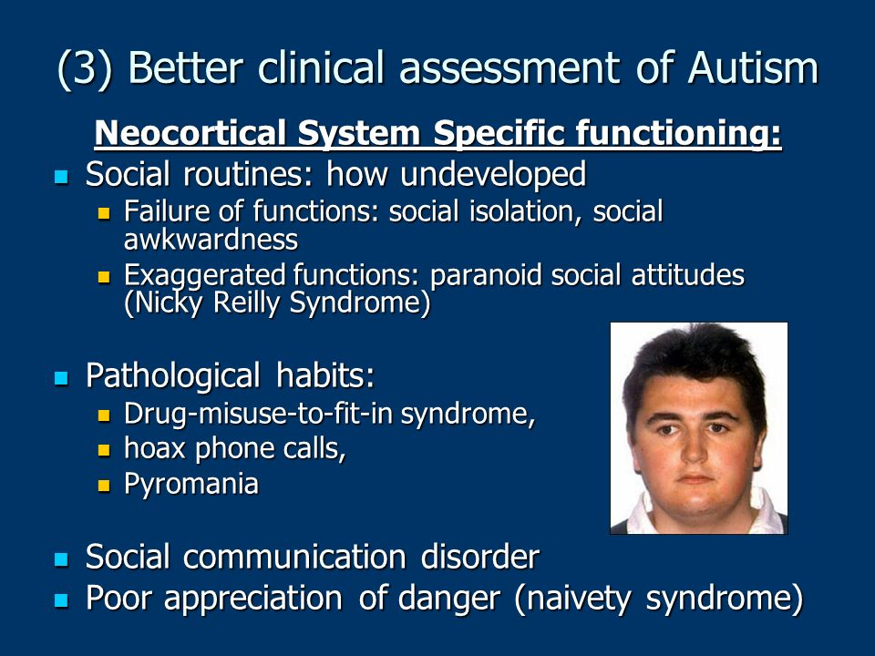 (3) Better clinical assessment of Autism Neocortical System Specific functioning: Social routines: how undeveloped Social routines: how undeveloped Fa