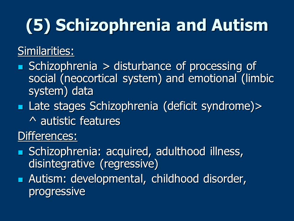 Similarities: Schizophrenia > disturbance of processing of social (neocortical system) and emotional (limbic system) data Schizophrenia > disturbance