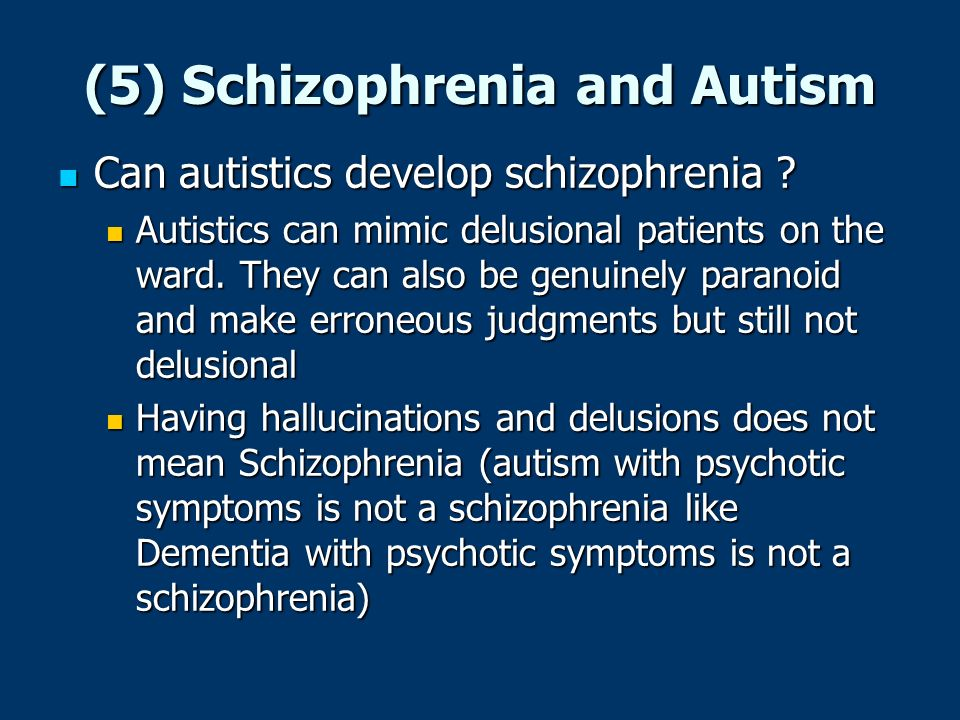 (5) Schizophrenia and Autism Can autistics develop schizophrenia ? Can autistics develop schizophrenia ? Autistics can mimic delusional patients on th