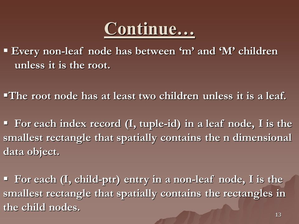 13 Continue… Every non-leaf node has between m and M children unless it is the root. unless it is the root. The root node has at least two children un