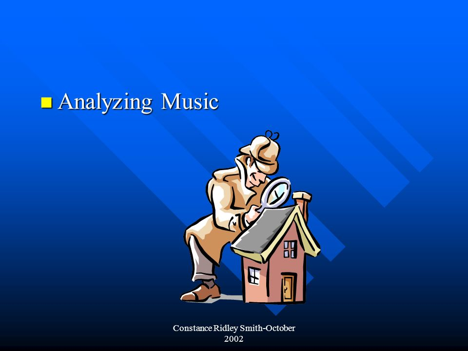 Constance Ridley Smith-October 2002 Analyzing Music Analyzing Music