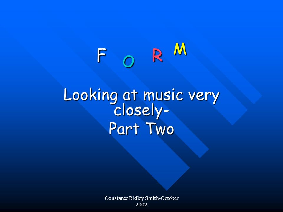 Constance Ridley Smith-October 2002 Looking at music very closely- Part Two F O R M