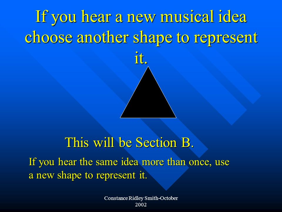 Constance Ridley Smith-October 2002 If you hear a new musical idea choose another shape to represent it.