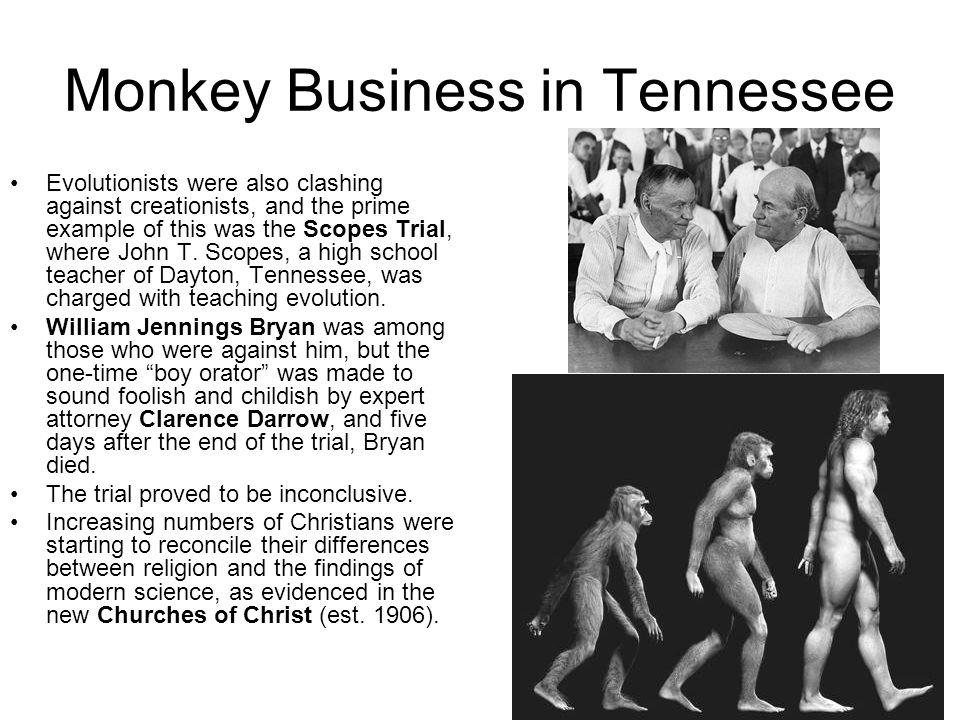 Monkey Business in Tennessee Evolutionists were also clashing against creationists, and the prime example of this was the Scopes Trial, where John T.
