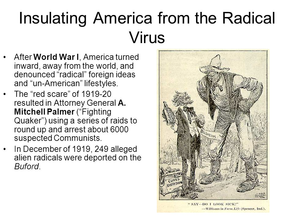 Insulating America from the Radical Virus After World War I, America turned inward, away from the world, and denounced radical foreign ideas and un-Am