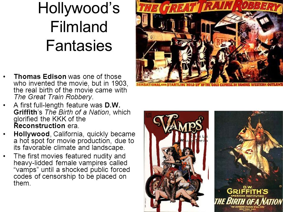 Hollywoods Filmland Fantasies Thomas Edison was one of those who invented the movie, but in 1903, the real birth of the movie came with The Great Trai