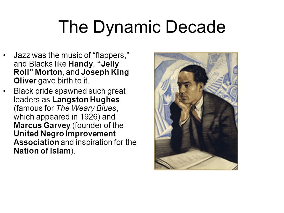 The Dynamic Decade Jazz was the music of flappers, and Blacks like Handy, Jelly Roll Morton, and Joseph King Oliver gave birth to it. Black pride spaw