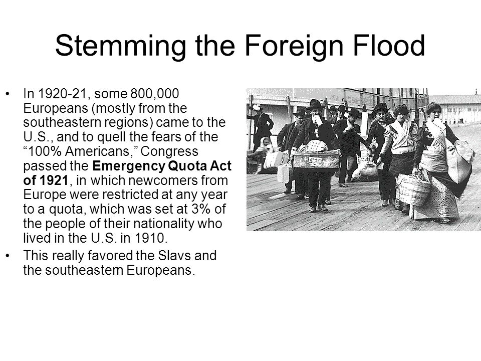 Stemming the Foreign Flood In 1920-21, some 800,000 Europeans (mostly from the southeastern regions) came to the U.S., and to quell the fears of the 1
