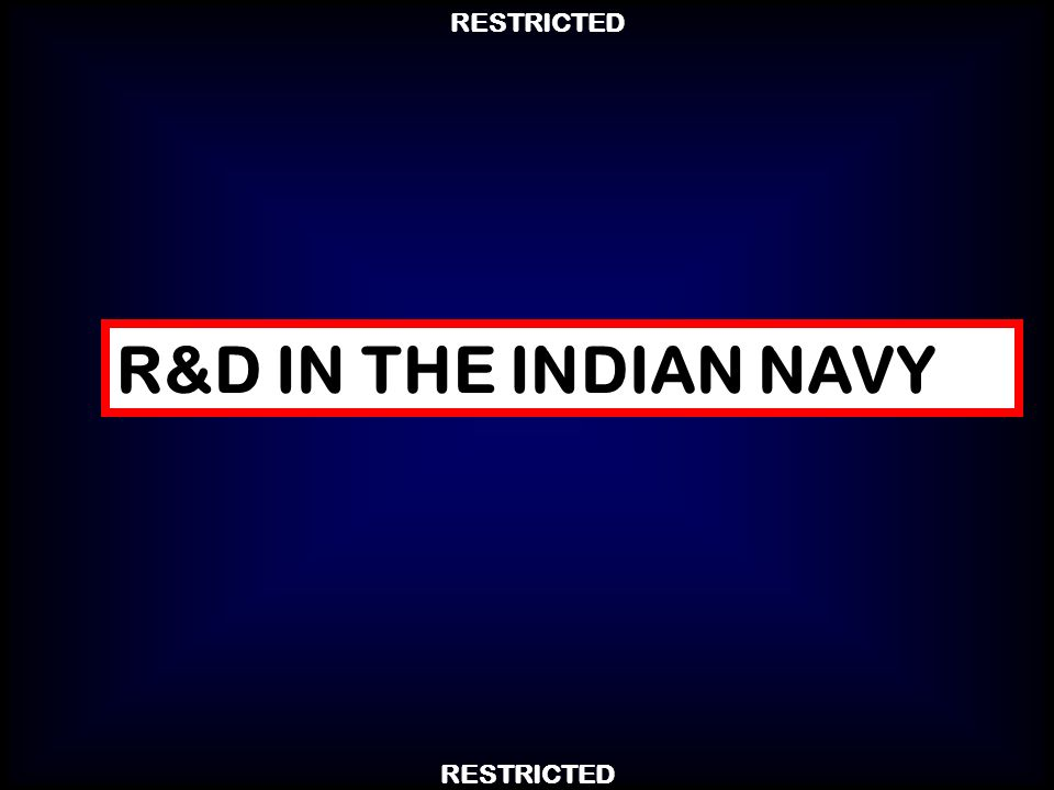 RESTRICTED R&D IN THE INDIAN NAVY