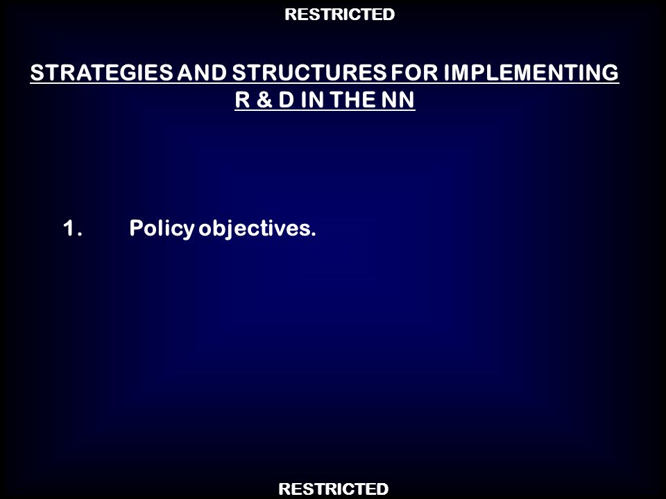 STRATEGIES AND STRUCTURES FOR IMPLEMENTING R & D IN THE NN 1.Policy objectives.