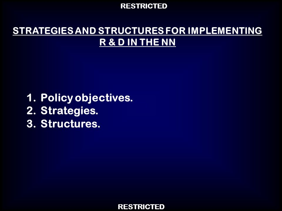 STRATEGIES AND STRUCTURES FOR IMPLEMENTING R & D IN THE NN 1.Policy objectives. 2.Strategies. 3.Structures.