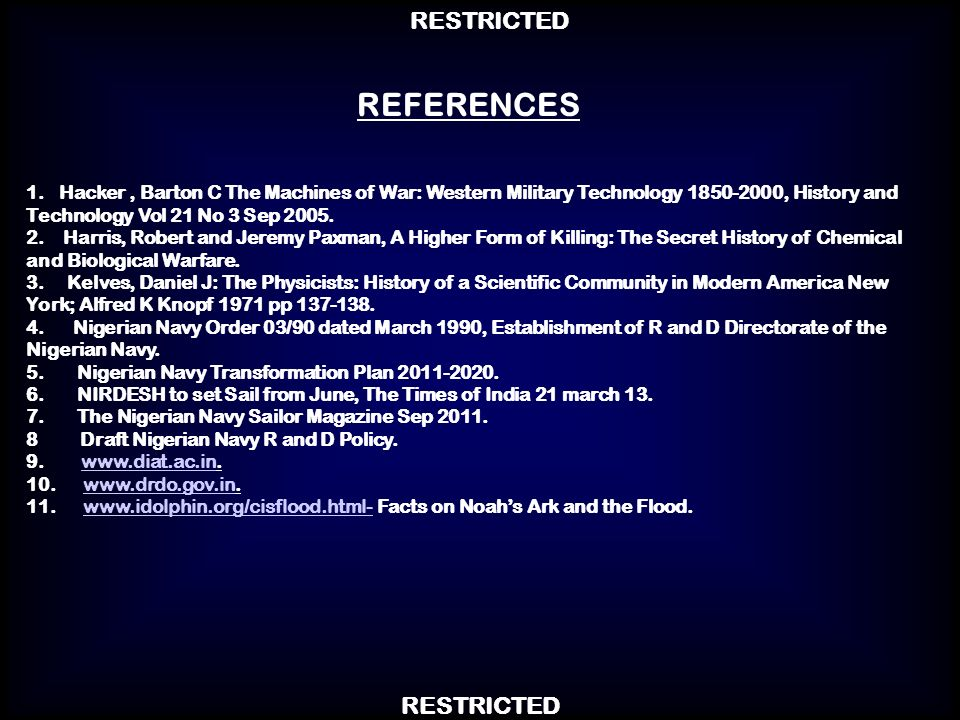 RESTRICTED REFERENCES 1. Hacker, Barton C The Machines of War: Western Military Technology 1850-2000, History and Technology Vol 21 No 3 Sep 2005. 2.
