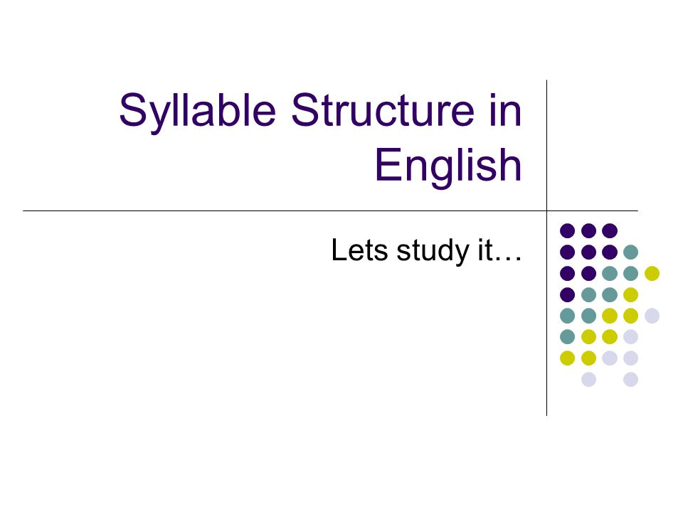 Syllable Structure in English Lets study it…