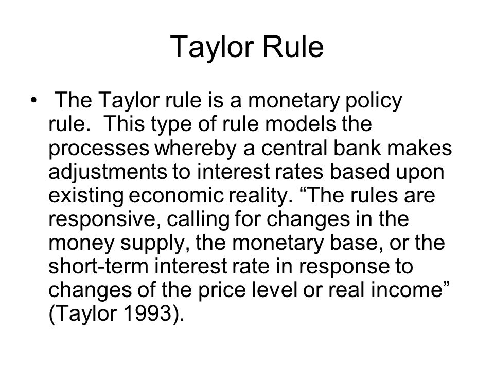Taylor Rule The Taylor rule is a monetary policy rule. This type of rule models the processes whereby a central bank makes adjustments to interest rat