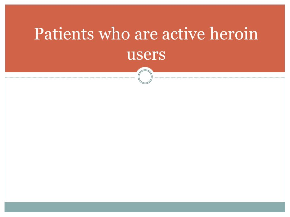 Patients who are active heroin users