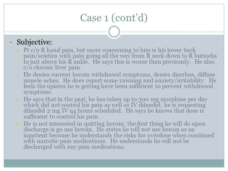 Case 1 (contd) Subjective: – Pt c/o R hand pain, but more concerning to him is his lower back pain/sciatica with pain going all the way from R neck do