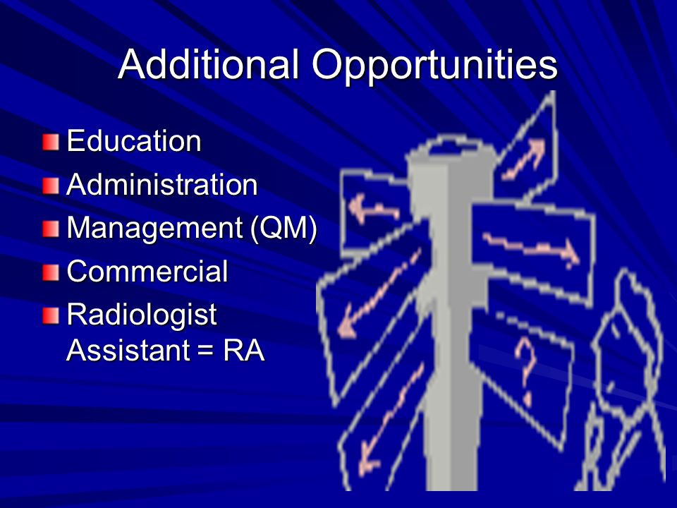 Additional Opportunities EducationAdministration Management (QM) Commercial Radiologist Assistant = RA