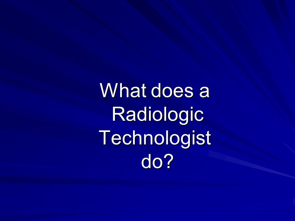 What does a Radiologic Technologist do?