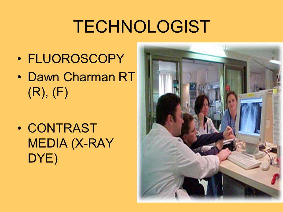 TECHNOLOGIST FLUOROSCOPY Dawn Charman RT (R), (F) CONTRAST MEDIA (X-RAY DYE)