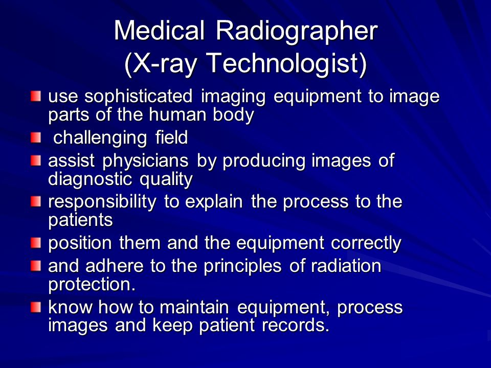 Medical Radiographer (X-ray Technologist) use sophisticated imaging equipment to image parts of the human body challenging field challenging field ass