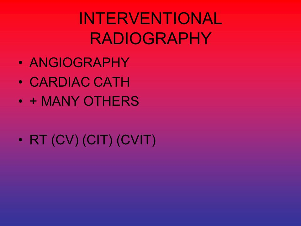 INTERVENTIONAL RADIOGRAPHY ANGIOGRAPHY CARDIAC CATH + MANY OTHERS RT (CV) (CIT) (CVIT)